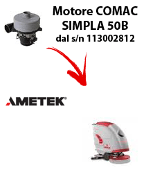 SIMPLA 50B Motore Ametek di aspirazione per Lavapavimenti Comac, modello dal numero di serie della macchina 113002812