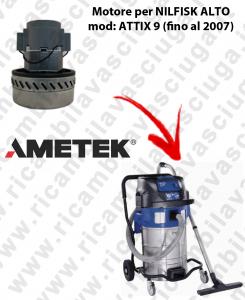 ATTIX 9 (fino al 2007) MOTORE ASPIRAZIONE AMETEK  per aspirapolvere NILFISK ALTO