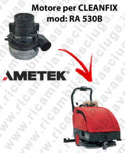 RA 530B Motore aspirazione AMETEK ITALIA per lavapavimenti CLEANFIX
