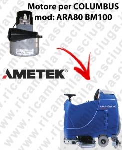 ARA80 BM100 MOTORE LAMB AMETEK di aspirazione per lavapavimenti COLUMBUS