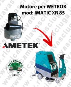 IMATIC XR 85 MOTORE LAMB AMETEK di aspirazione per lavapavimenti WETROK