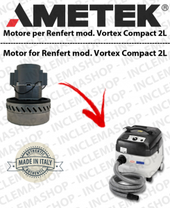 Vortex Compact 2 L -  MOTORE ASPIRAZIONE AMETEK  per aspirapolvere RENFERT