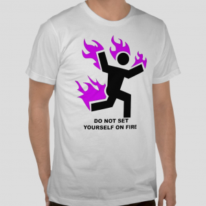 Do not set yourself on fire