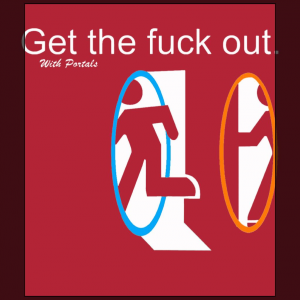 Get the f*ck out with portal