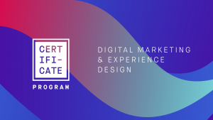 Digital Marketing & Experience Design Certificate Program