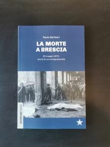La morte a Brescia - 28 maggio 1974: storia di una strage fascista