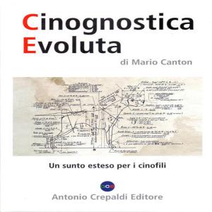 Cinognostica evoluta. Un sunto esteso per i cinofili. Ediz. illustrata. Mario Canton