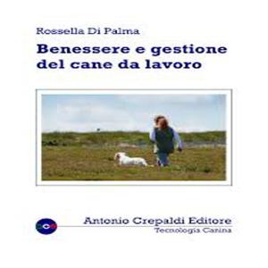 Benessere e gestione del cane da lavoro,  Rossella Di Palma
