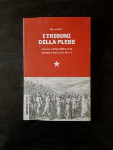 I  tribuni della plebe - Origine e storia della lotta di classe nell'antica Roma