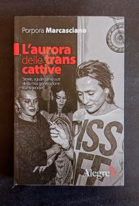 L'aurora delle trans cattive - Storie, sguardi e vissuti della mia generazione transgender