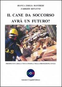 Il cane da soccorso avrà un futuro? di Bianca Emilia Manfredi & Fabrizio Bonanno