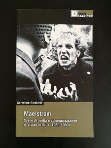 Maelstrom - Scene di rivolta e autorganizzazione di classe in Italia dal 1960 al 1980