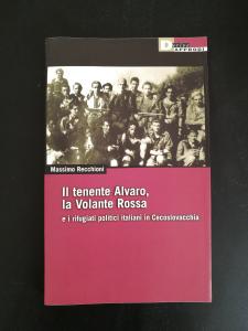 Il tenente Alvaro, la Volante Rossa - E i rifugiati politici italiani in Cecoslovacchia