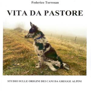 Vita da pastore, studio sulle origini dei cani da gregge alpini. di Federico Torresan