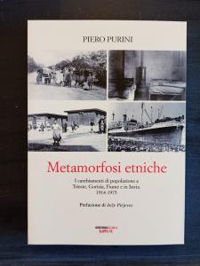 Metamorfosi etniche - I cambiamenti di popolazione a Trieste, Gorizia, Fiume e in Istria 1914-1975