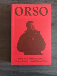Orso - Scritti dalla Siria del Nord-Est, di Lorenzo Orsetti - Heval Tekoser Piling