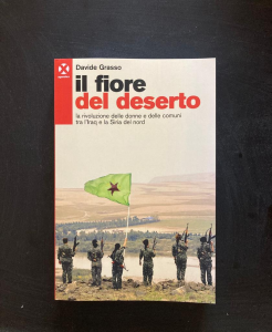 Il fiore del deserto - la rivoluzione delle donne e delle comuni tra l'Iraq e la Siria del nord