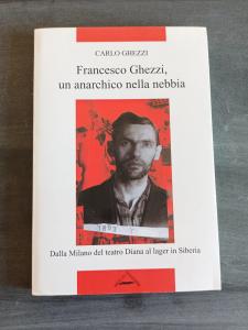 Francesco Ghezzi, un anarchico nella nebbia - Dalla Milano del teatro Diana al lager in Siberia