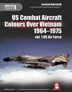 U.S Combat Aircraft Colours Over Vietnam 1964-1975